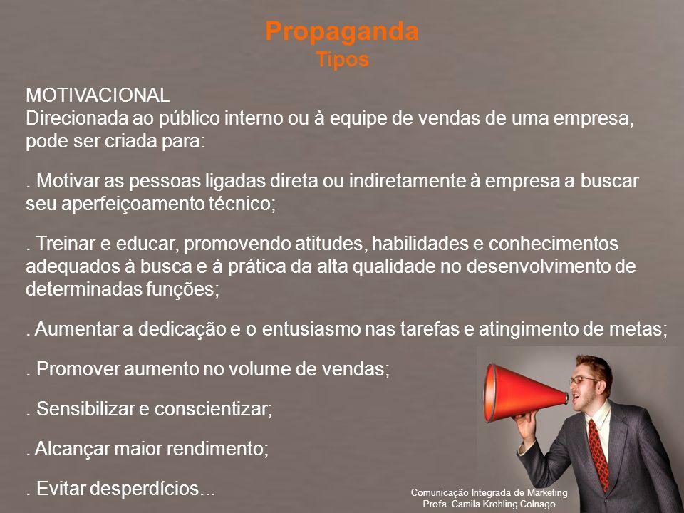 Comunicação Integrada de Marketing Profa. Camila Krohling Colnago MOTIVACIONAL Direcionada ao público interno ou à equipe de vendas de uma empresa, po