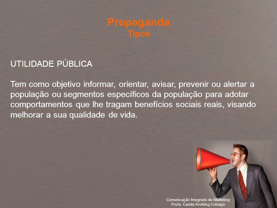 Comunicação Integrada de Marketing Profa. Camila Krohling Colnago UTILIDADE PÚBLICA Tem como objetivo informar, orientar, avisar, prevenir ou alertar
