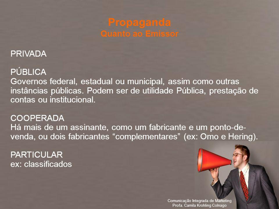 Comunicação Integrada de Marketing Profa. Camila Krohling Colnago PRIVADA PÚBLICA Governos federal, estadual ou municipal, assim como outras instância