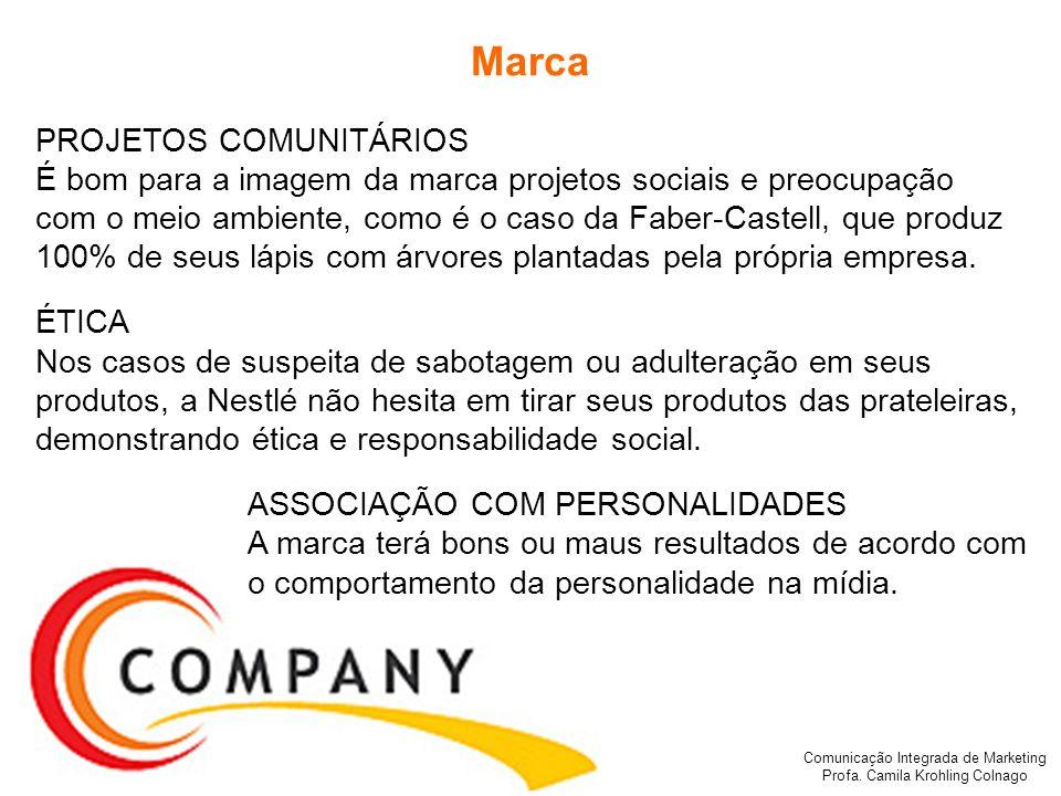 Comunicação Integrada de Marketing Profa. Camila Krohling Colnago Marca PROJETOS COMUNITÁRIOS É bom para a imagem da marca projetos sociais e preocupa
