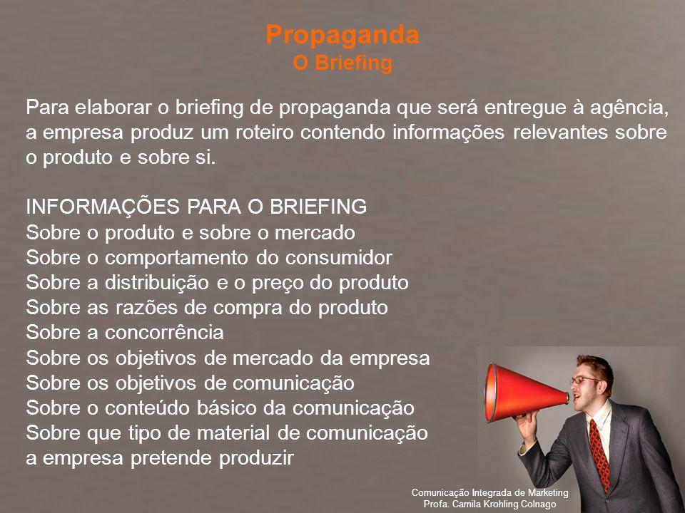 Comunicação Integrada de Marketing Profa. Camila Krohling Colnago Para elaborar o briefing de propaganda que será entregue à agência, a empresa produz
