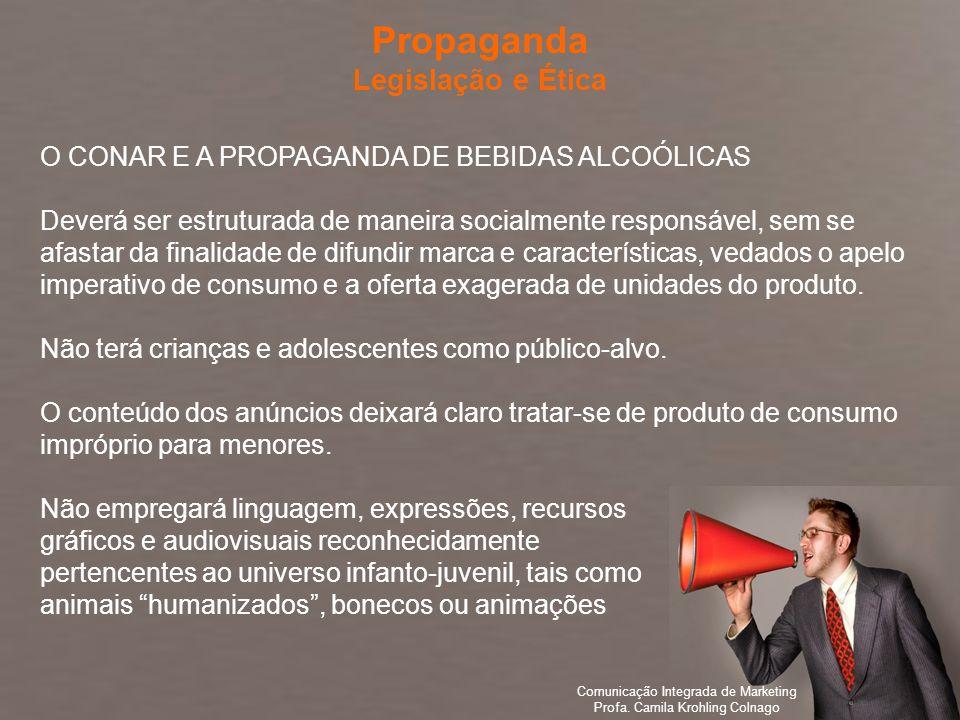 Comunicação Integrada de Marketing Profa. Camila Krohling Colnago Propaganda Legislação e Ética Comunicação Integrada de Marketing Profa. Camila Krohl