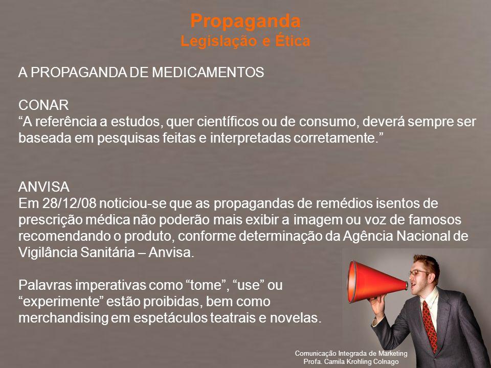 Comunicação Integrada de Marketing Profa. Camila Krohling Colnago A PROPAGANDA DE MEDICAMENTOS CONAR A referência a estudos, quer científicos ou de co