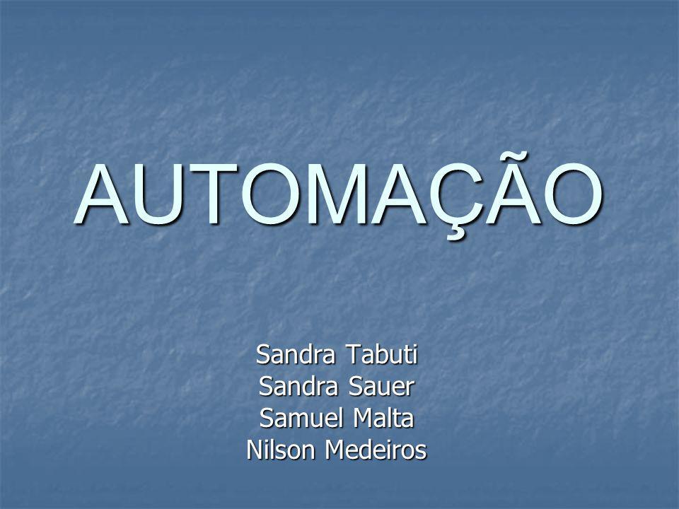 AUTOMAÇÃO Sandra Tabuti Sandra Sauer Samuel Malta Nilson Medeiros
