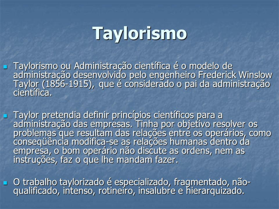 Taylorismo Taylorismo ou Administração científica é o modelo de administração desenvolvido pelo engenheiro Frederick Winslow Taylor (1856-1915), que é
