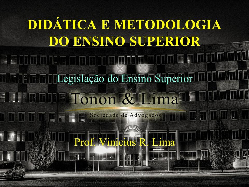 DIDÁTICA E METODOLOGIA DO ENSINO SUPERIOR Legislação do Ensino Superior Prof. Vinicius R. Lima