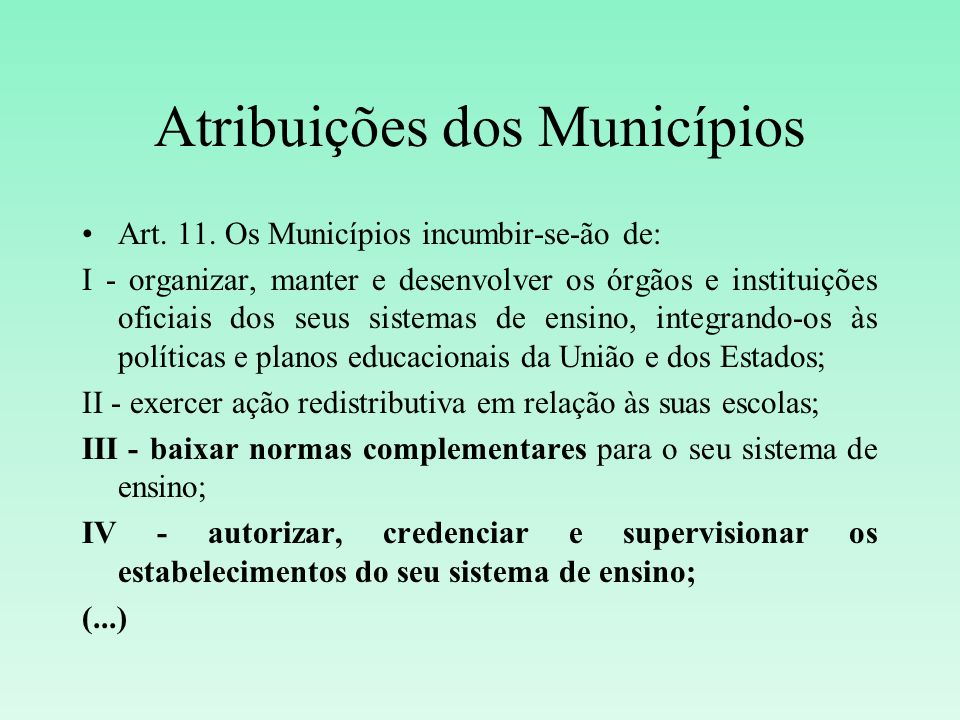 Atribuições dos Municípios Art. 11. Os Municípios incumbir-se-ão de: I - organizar, manter e desenvolver os órgãos e instituições oficiais dos seus si