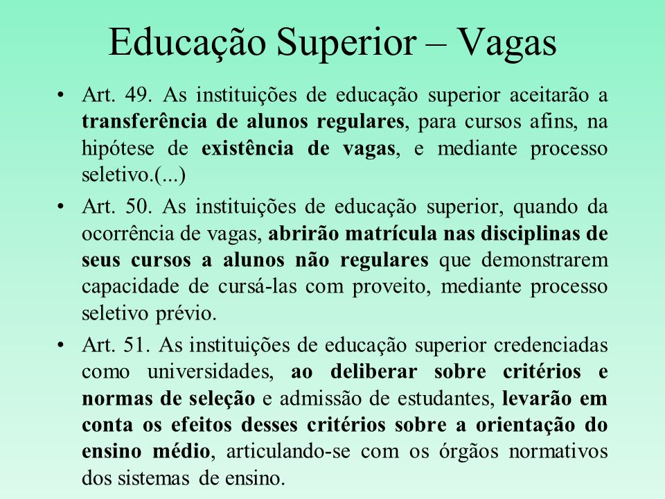 Educação Superior – Vagas Art. 49. As instituições de educação superior aceitarão a transferência de alunos regulares, para cursos afins, na hipótese