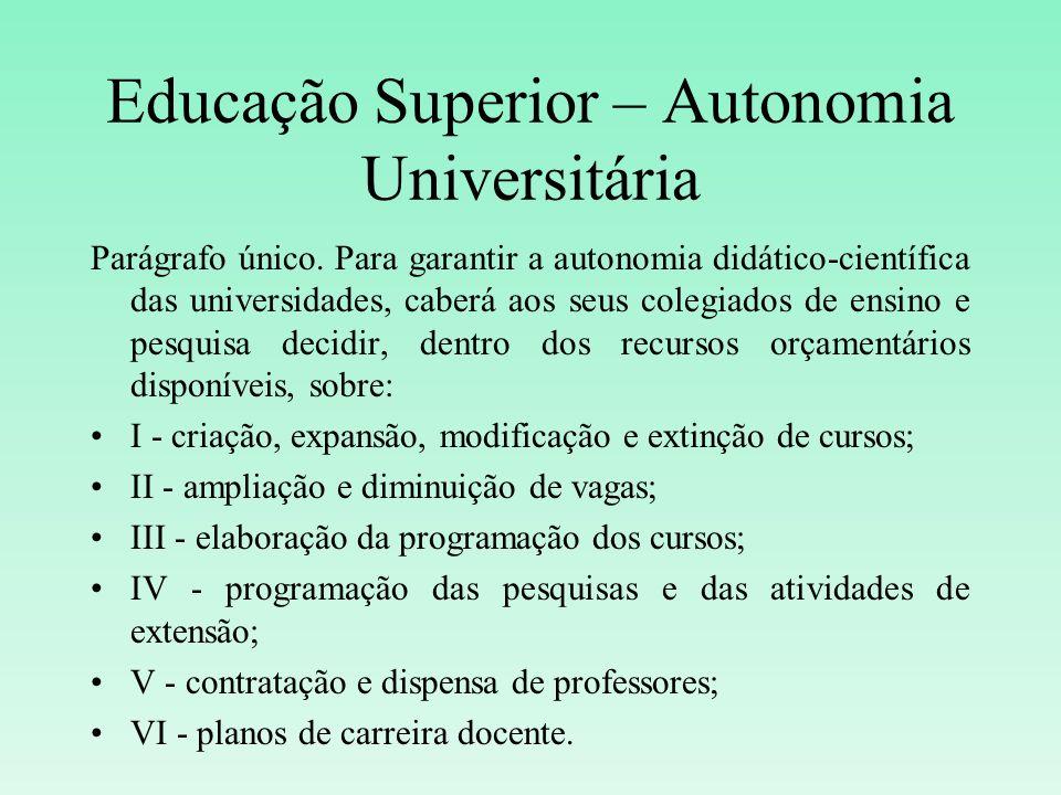 Educação Superior – Autonomia Universitária Parágrafo único. Para garantir a autonomia didático-científica das universidades, caberá aos seus colegiad