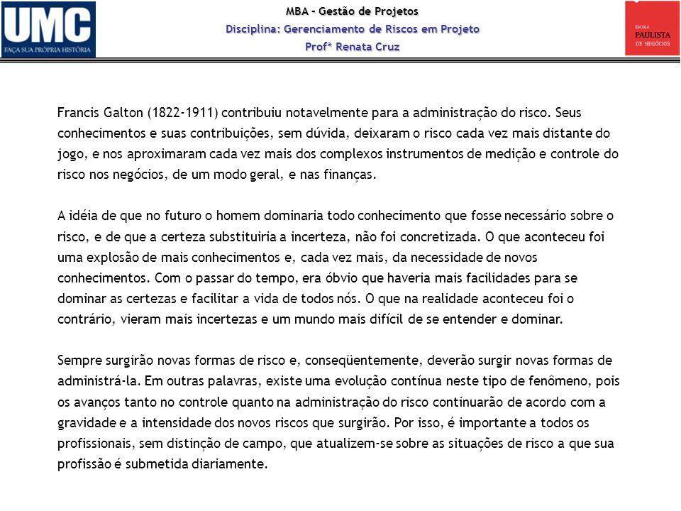 MBA – Gestão de Projetos Disciplina: Gerenciamento de Riscos em Projeto Profª Renata Cruz Francis Galton (1822-1911) contribuiu notavelmente para a ad