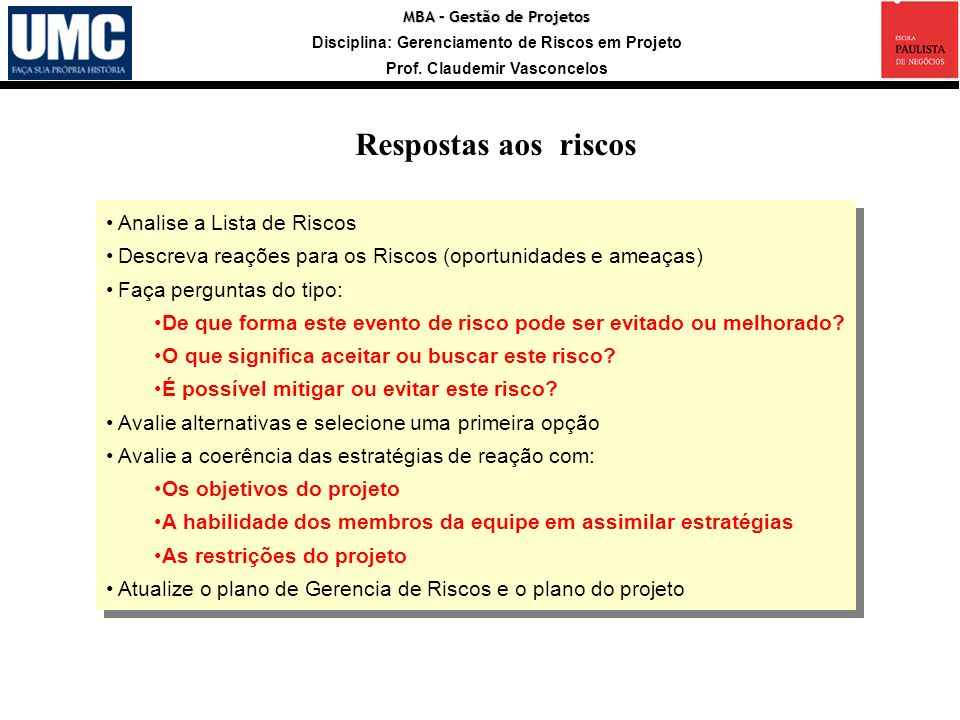 MBA – Gestão de Projetos Disciplina: Gerenciamento de Riscos em Projeto Prof. Claudemir Vasconcelos Analise a Lista de Riscos Descreva reações para os