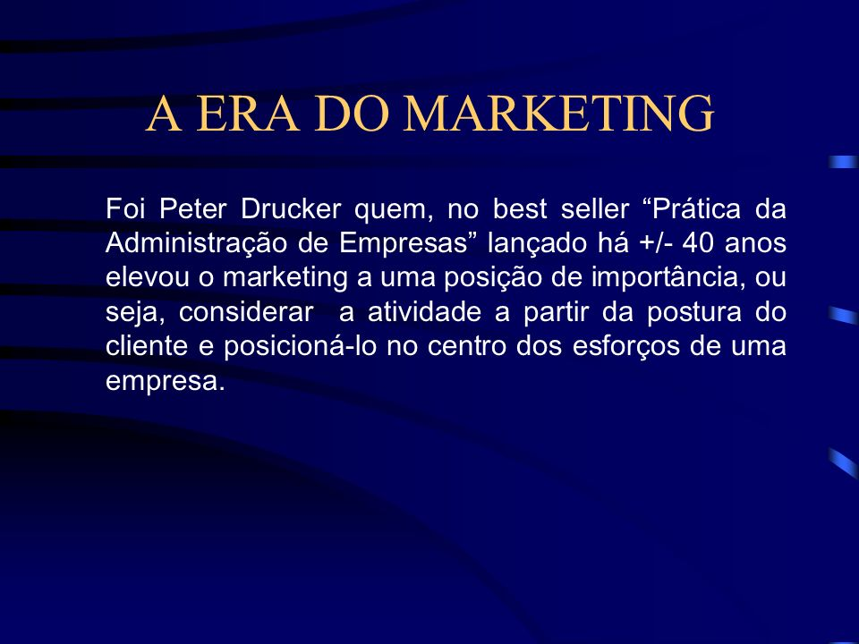 A EVOLUÇÃO DO MARKETING Era do marketing – 2000 -Virada do milênio proporciona mudanças jamais vistas no Marketing segmentação da televisão a cabo; a