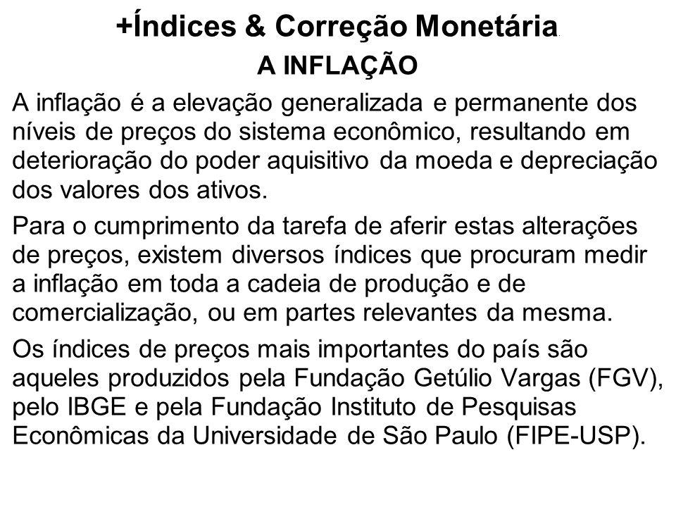 +Índices & Correção Monetária. A INFLAÇÃO A inflação é a elevação generalizada e permanente dos níveis de preços do sistema econômico, resultando em d