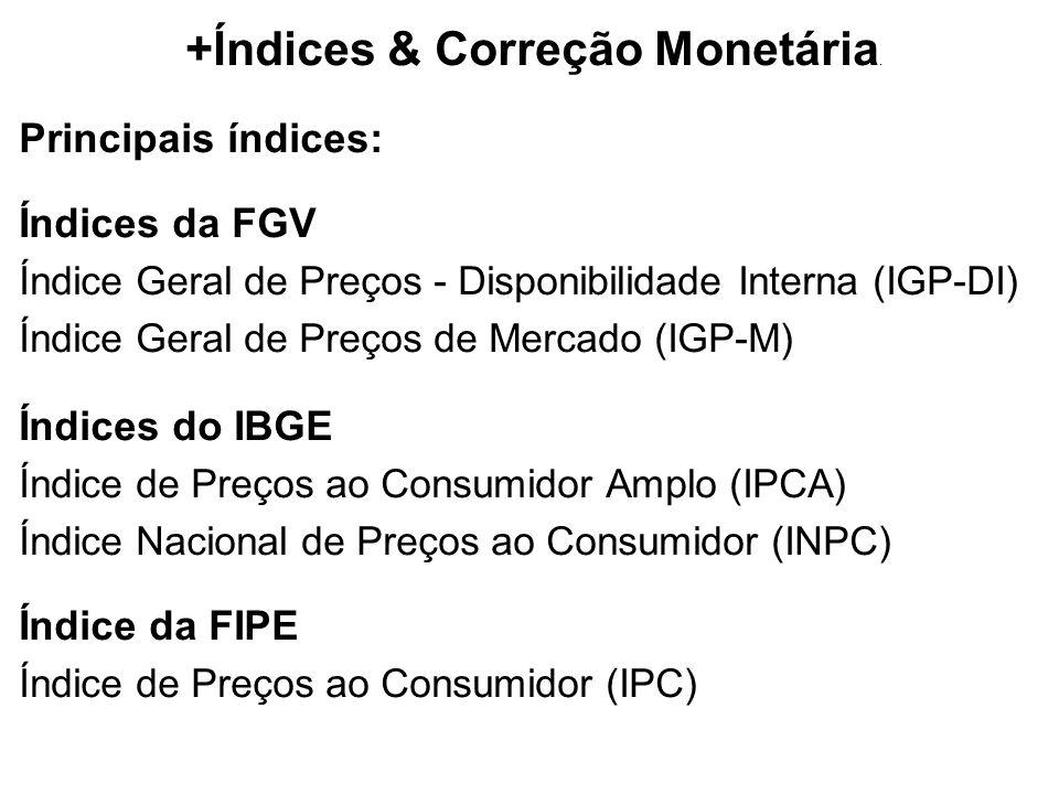 +Índices & Correção Monetária. Principais índices: Índices da FGV Índice Geral de Preços - Disponibilidade Interna (IGP-DI) Índice Geral de Preços de