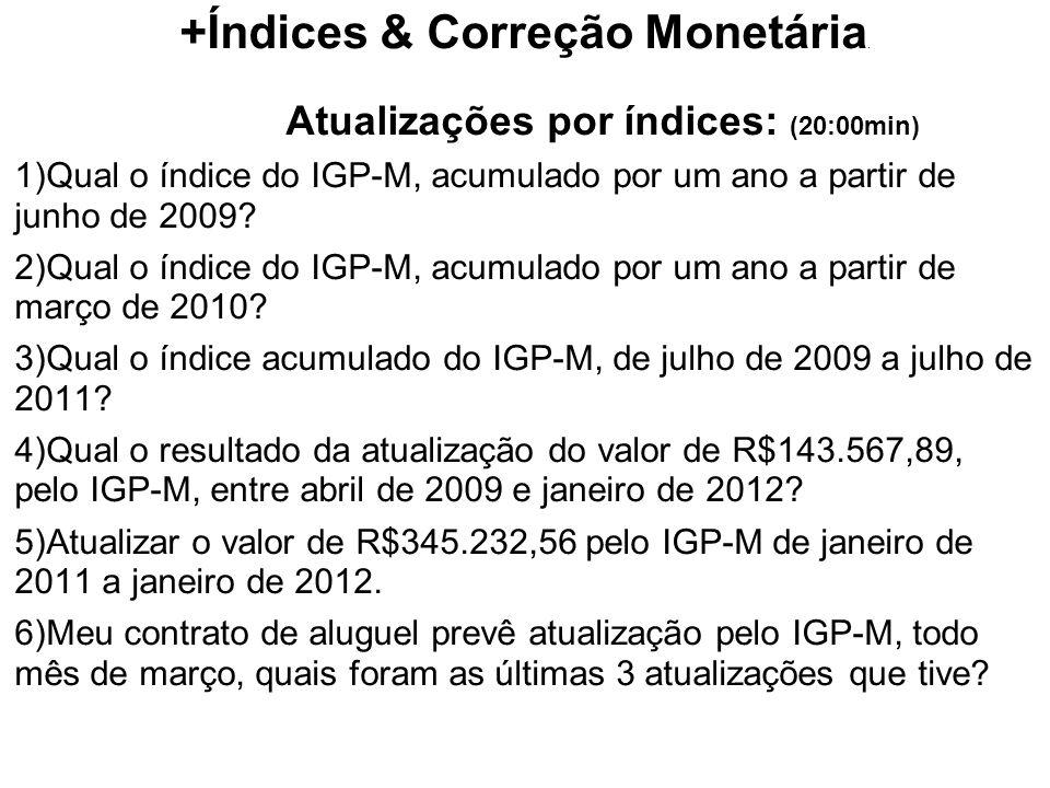 +Índices & Correção Monetária. Atualizações por índices: (20:00min) 1)Qual o índice do IGP-M, acumulado por um ano a partir de junho de 2009? 2)Qual o