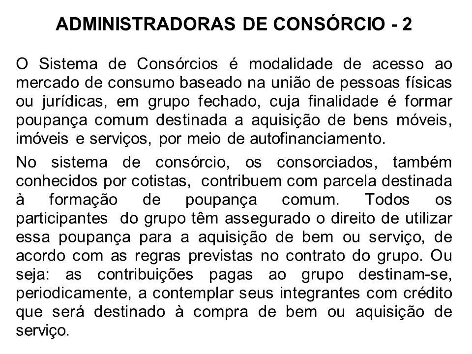 ADMINISTRADORAS DE CONSÓRCIO - 2 O Sistema de Consórcios é modalidade de acesso ao mercado de consumo baseado na união de pessoas físicas ou jurídicas