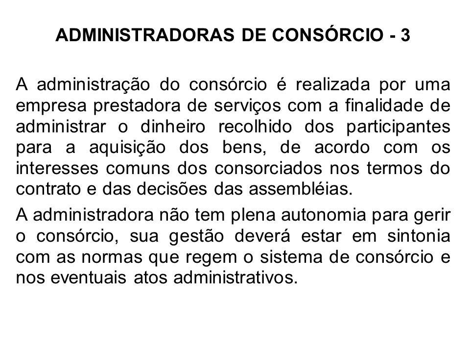 ADMINISTRADORAS DE CONSÓRCIO - 3 A administração do consórcio é realizada por uma empresa prestadora de serviços com a finalidade de administrar o din