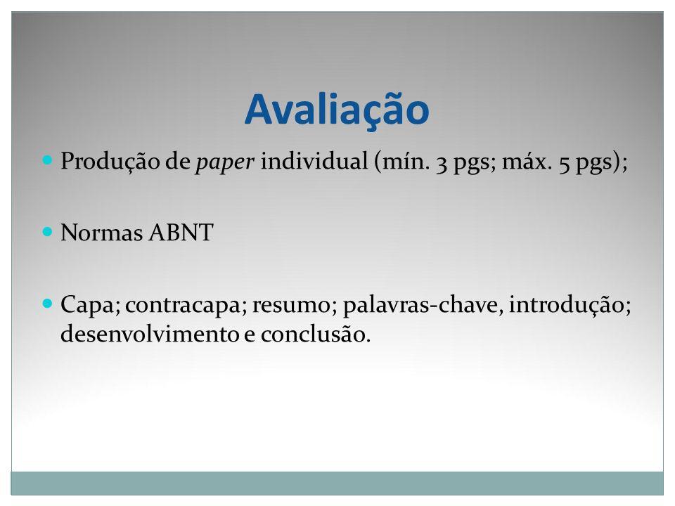 Avaliação Produção de paper individual (mín. 3 pgs; máx. 5 pgs); Normas ABNT Capa; contracapa; resumo; palavras-chave, introdução; desenvolvimento e c