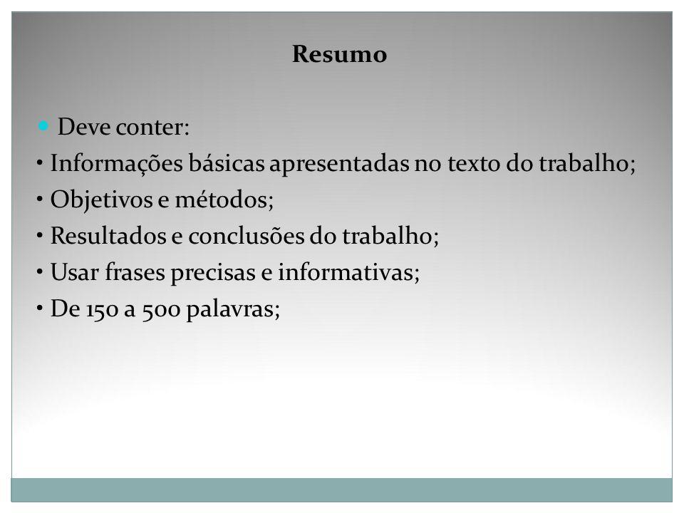 Resumo Deve conter: Informações básicas apresentadas no texto do trabalho; Objetivos e métodos; Resultados e conclusões do trabalho; Usar frases preci