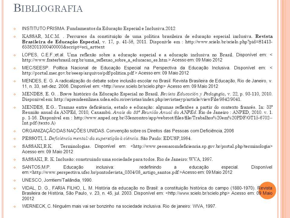 B IBLIOGRAFIA INSTITUTO PRISMA. Fundamentos da Educação Especial e Inclusiva.2012 KASSAR, M.C.M.. Percursos da constituição de uma política brasileira