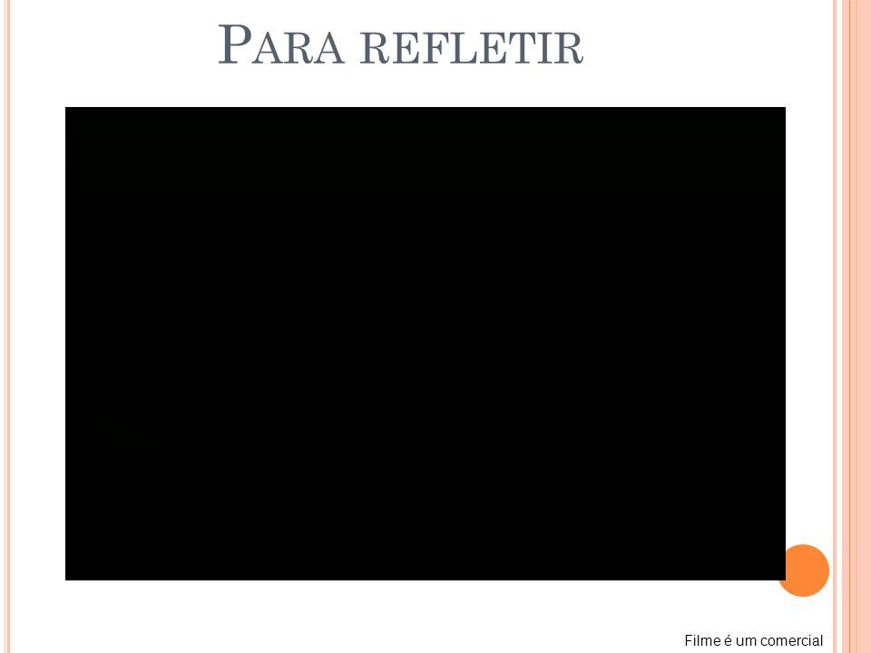 P ARA REFLETIR Filme é um comercial