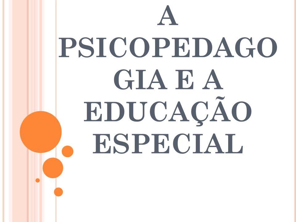 A PSICOPEDAGO GIA E A EDUCAÇÃO ESPECIAL