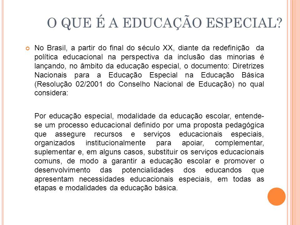 O QUE É A EDUCAÇÃO ESPECIAL? No Brasil, a partir do final do século XX, diante da redefinição da política educacional na perspectiva da inclusão das m