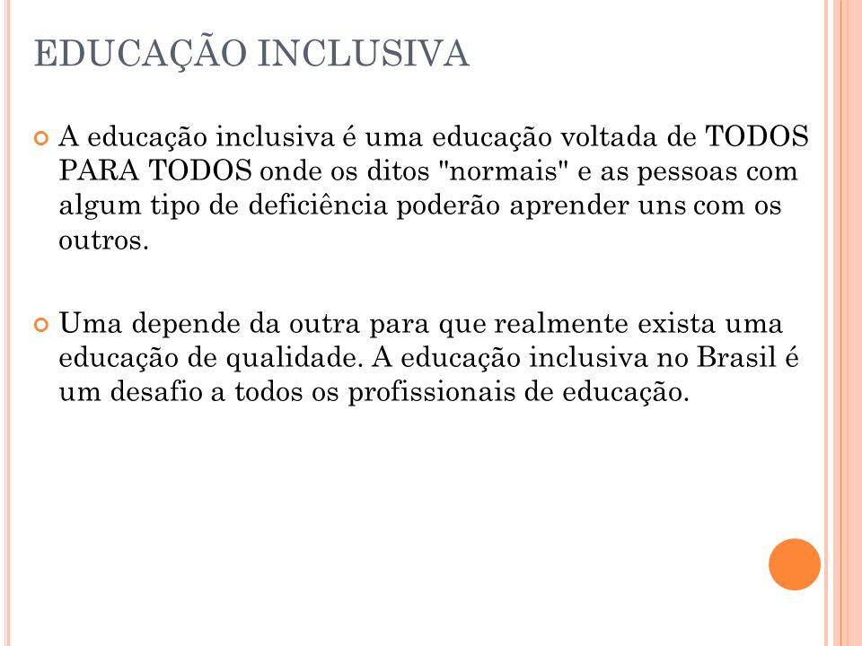 EDUCAÇÃO INCLUSIVA A educação inclusiva é uma educação voltada de TODOS PARA TODOS onde os ditos
