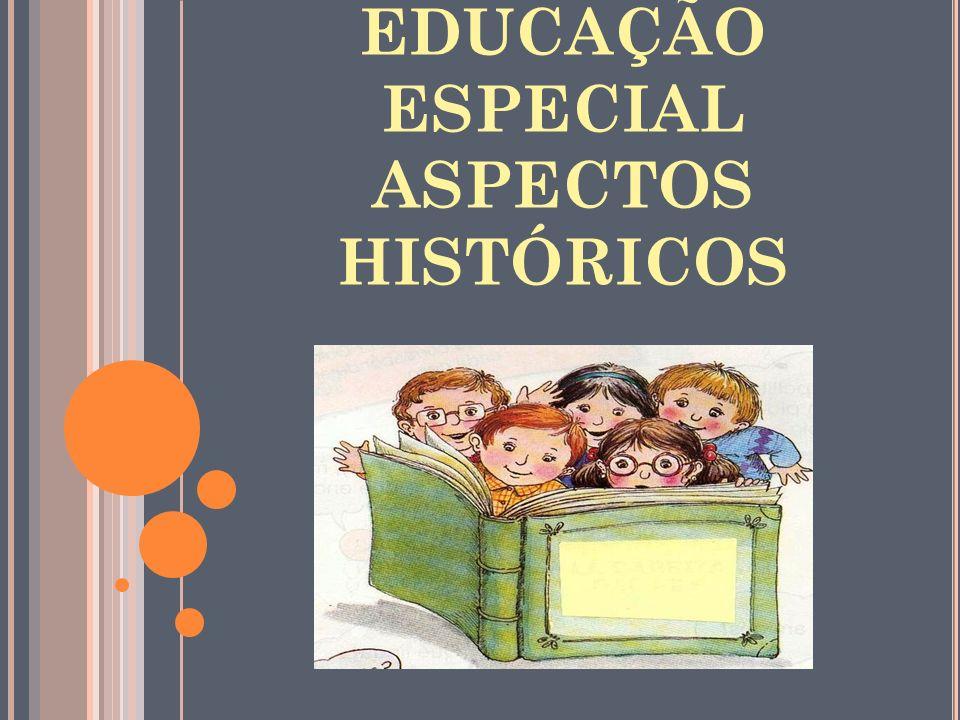 EDUCAÇÃO ESPECIAL ASPECTOS HISTÓRICOS