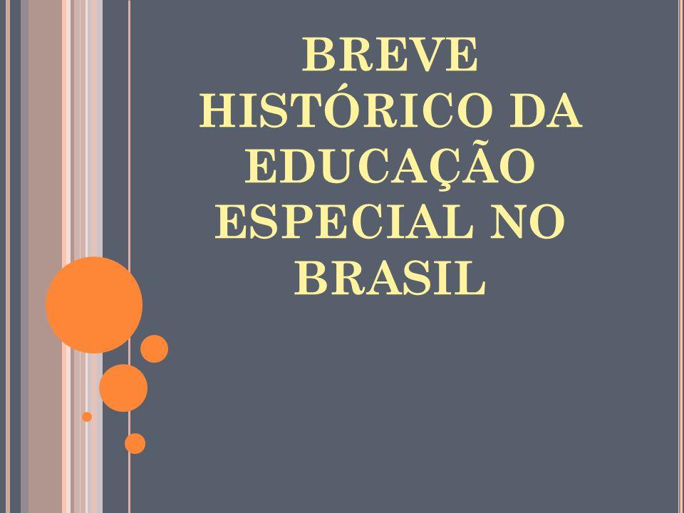 BREVE HISTÓRICO DA EDUCAÇÃO ESPECIAL NO BRASIL
