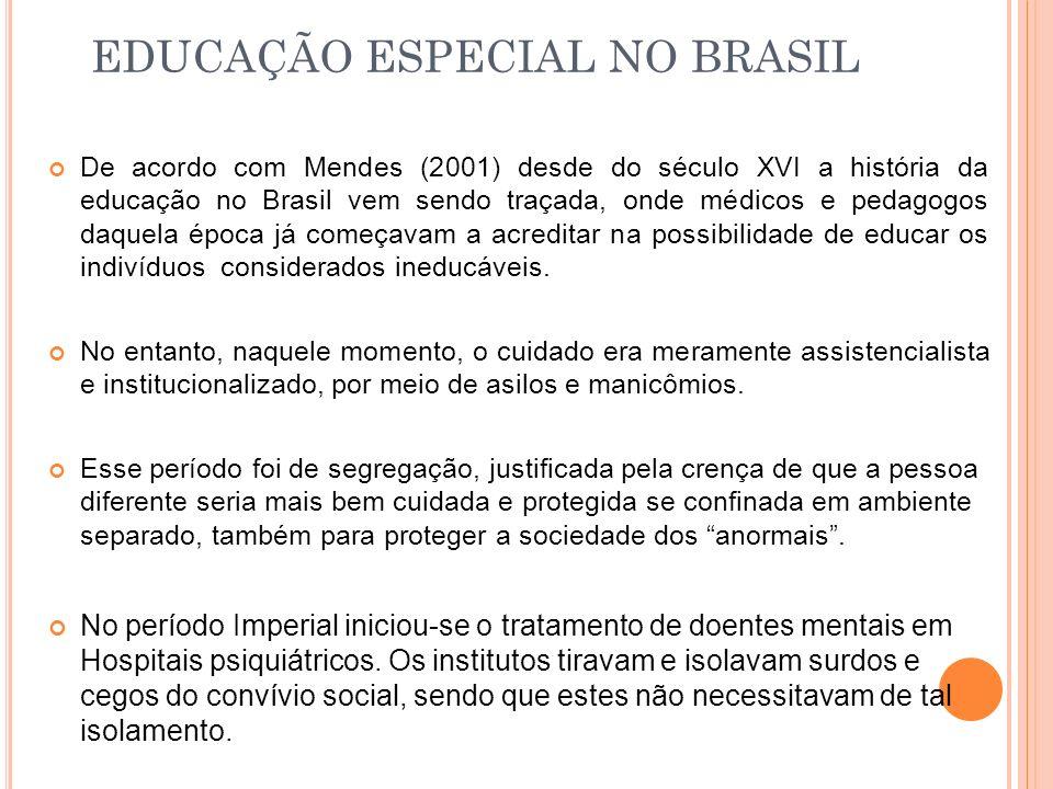 EDUCAÇÃO ESPECIAL NO BRASIL De acordo com Mendes (2001) desde do século XVI a história da educação no Brasil vem sendo traçada, onde médicos e pedagog