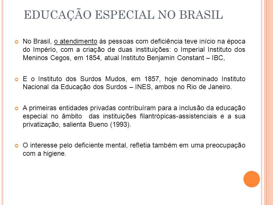 EDUCAÇÃO ESPECIAL NO BRASIL No Brasil, o atendimento às pessoas com deficiência teve início na época do Império, com a criação de duas instituições: o