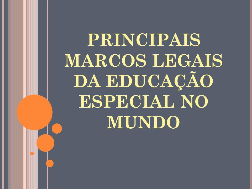 PRINCIPAIS MARCOS LEGAIS DA EDUCAÇÃO ESPECIAL NO MUNDO
