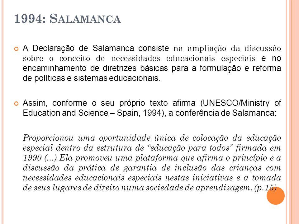 1994: S ALAMANCA A Declaração de Salamanca consiste na ampliação da discussão sobre o conceito de necessidades educacionais especiais e no encaminhame