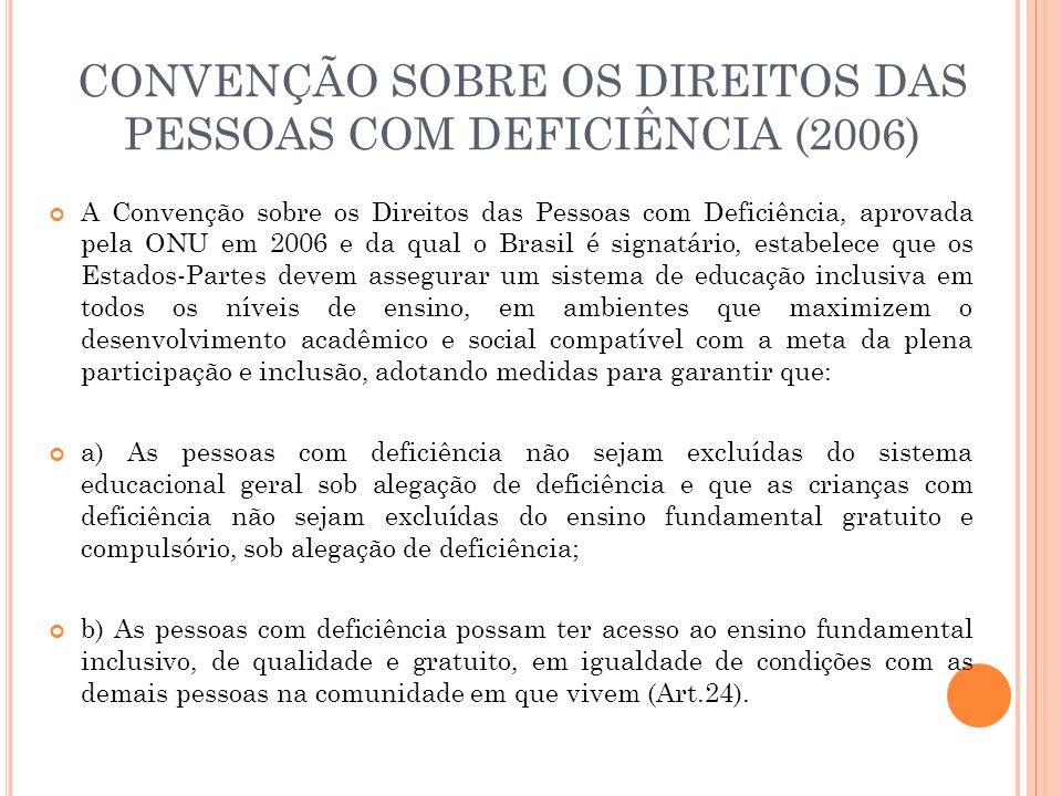CONVENÇÃO SOBRE OS DIREITOS DAS PESSOAS COM DEFICIÊNCIA (2006) A Convenção sobre os Direitos das Pessoas com Deficiência, aprovada pela ONU em 2006 e