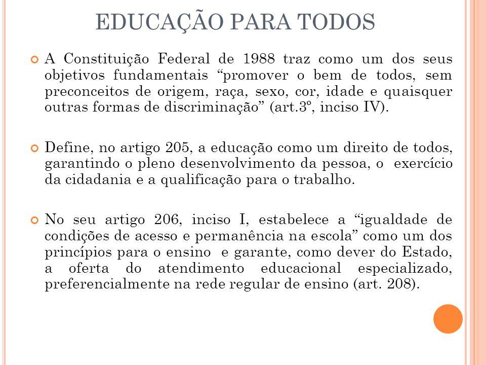 EDUCAÇÃO PARA TODOS A Constituição Federal de 1988 traz como um dos seus objetivos fundamentais promover o bem de todos, sem preconceitos de origem, r
