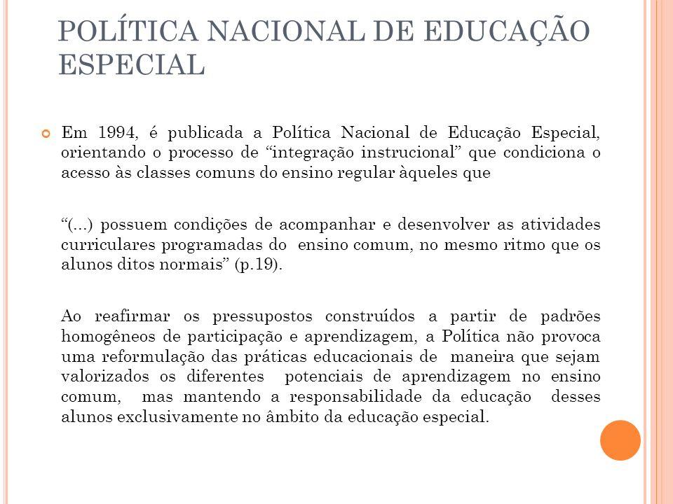 POLÍTICA NACIONAL DE EDUCAÇÃO ESPECIAL Em 1994, é publicada a Política Nacional de Educação Especial, orientando o processo de integração instrucional