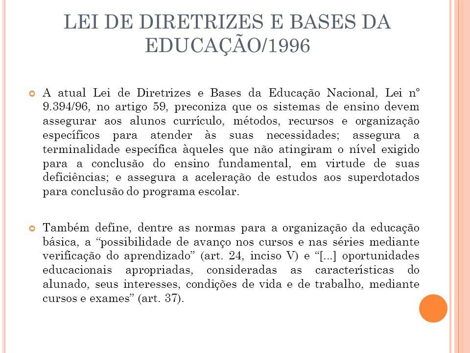 A atual Lei de Diretrizes e Bases da Educação Nacional, Lei nº 9.394/96, no artigo 59, preconiza que os sistemas de ensino devem assegurar aos alunos