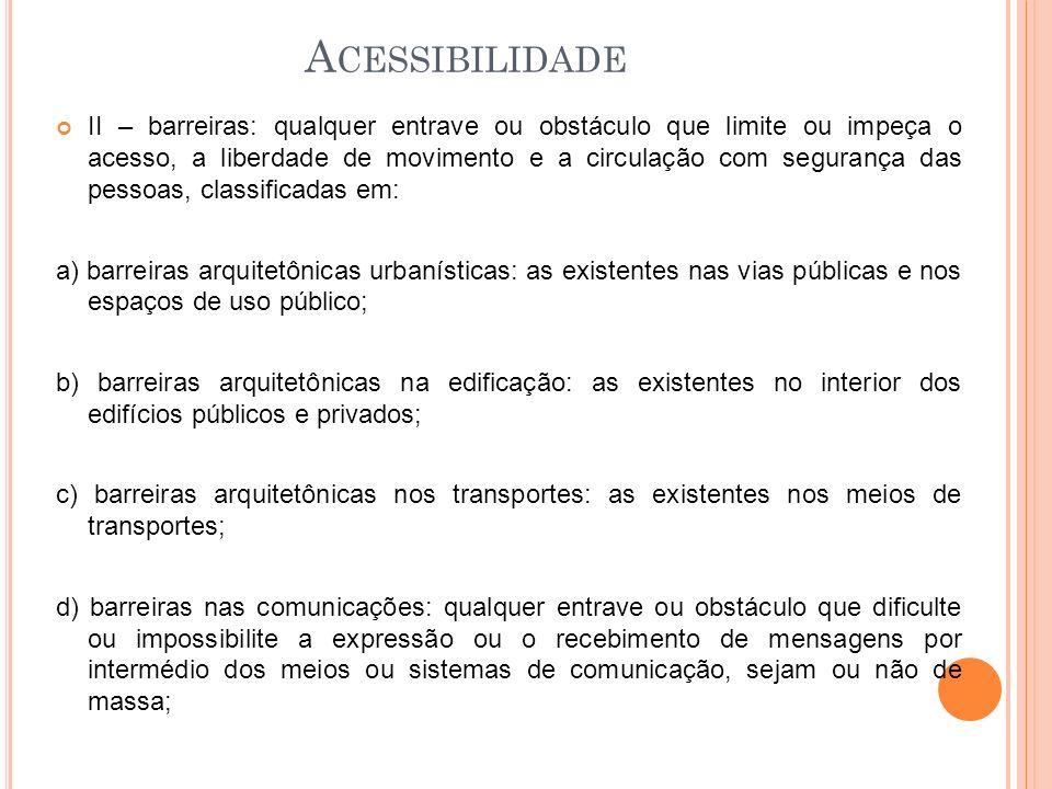 A CESSIBILIDADE II – barreiras: qualquer entrave ou obstáculo que limite ou impeça o acesso, a liberdade de movimento e a circulação com segurança das