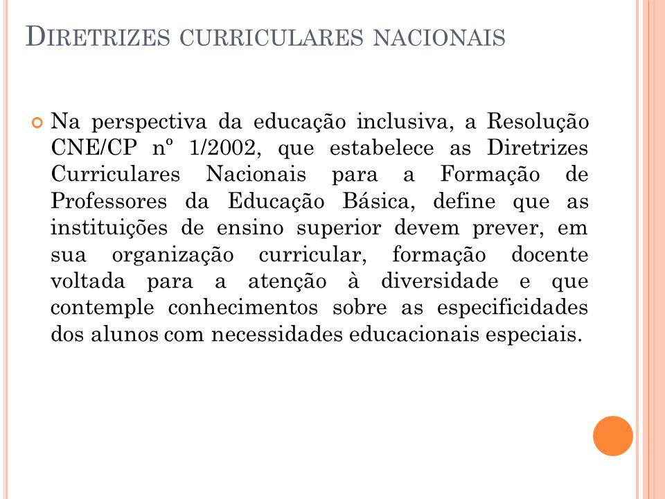 D IRETRIZES CURRICULARES NACIONAIS Na perspectiva da educação inclusiva, a Resolução CNE/CP nº 1/2002, que estabelece as Diretrizes Curriculares Nacio