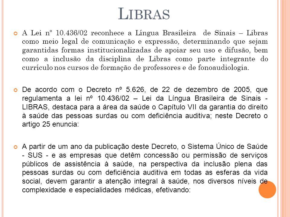 A Lei nº 10.436/02 reconhece a Língua Brasileira de Sinais – Libras como meio legal de comunicação e expressão, determinando que sejam garantidas form