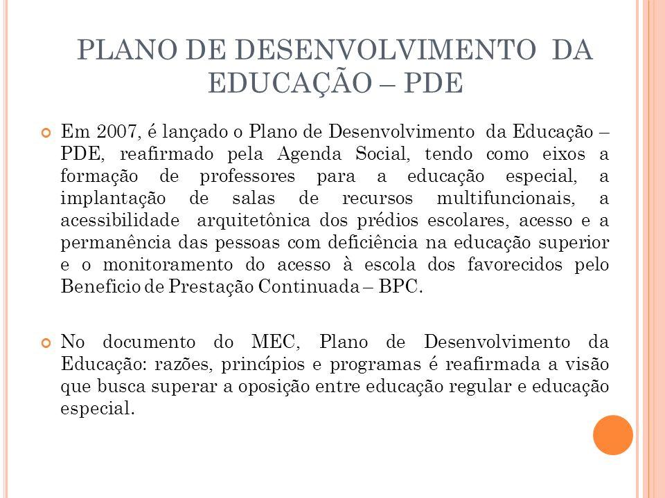 PLANO DE DESENVOLVIMENTO DA EDUCAÇÃO – PDE Em 2007, é lançado o Plano de Desenvolvimento da Educação – PDE, reafirmado pela Agenda Social, tendo como