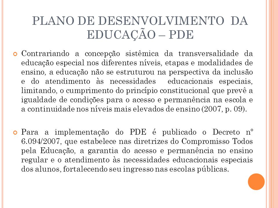 PLANO DE DESENVOLVIMENTO DA EDUCAÇÃO – PDE Contrariando a concepção sistêmica da transversalidade da educação especial nos diferentes níveis, etapas e