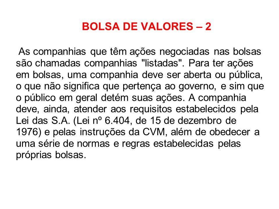 BOLSA DE VALORES – 2 As companhias que têm ações negociadas nas bolsas são chamadas companhias