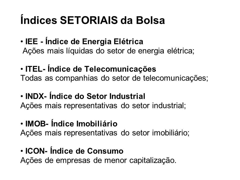 Índices SETORIAIS da Bolsa IEE - Índice de Energia Elétrica Ações mais líquidas do setor de energia elétrica; ITEL- Índice de Telecomunicações Todas a
