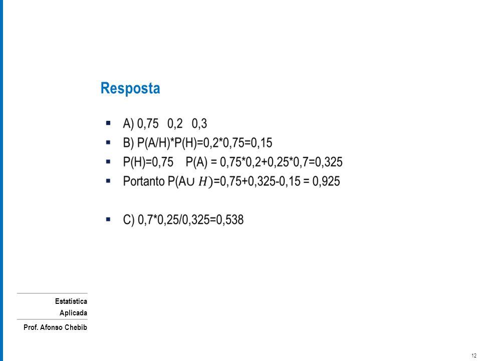 Estatística Aplicada Prof. Afonso Chebib Resposta 12