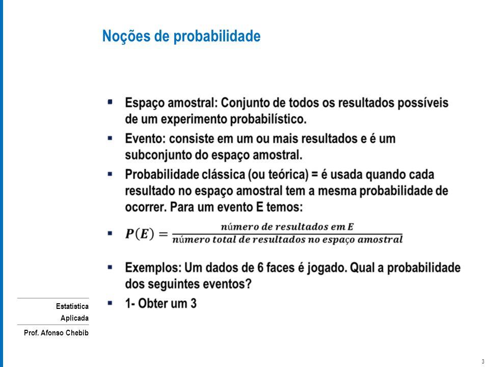 Estatística Aplicada Prof. Afonso Chebib Noções de probabilidade 3