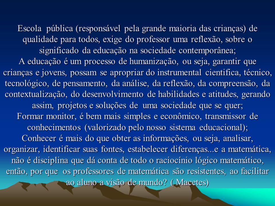 Escola pública (responsável pela grande maioria das crianças) de qualidade para todos, exige do professor uma reflexão, sobre o significado da educaçã