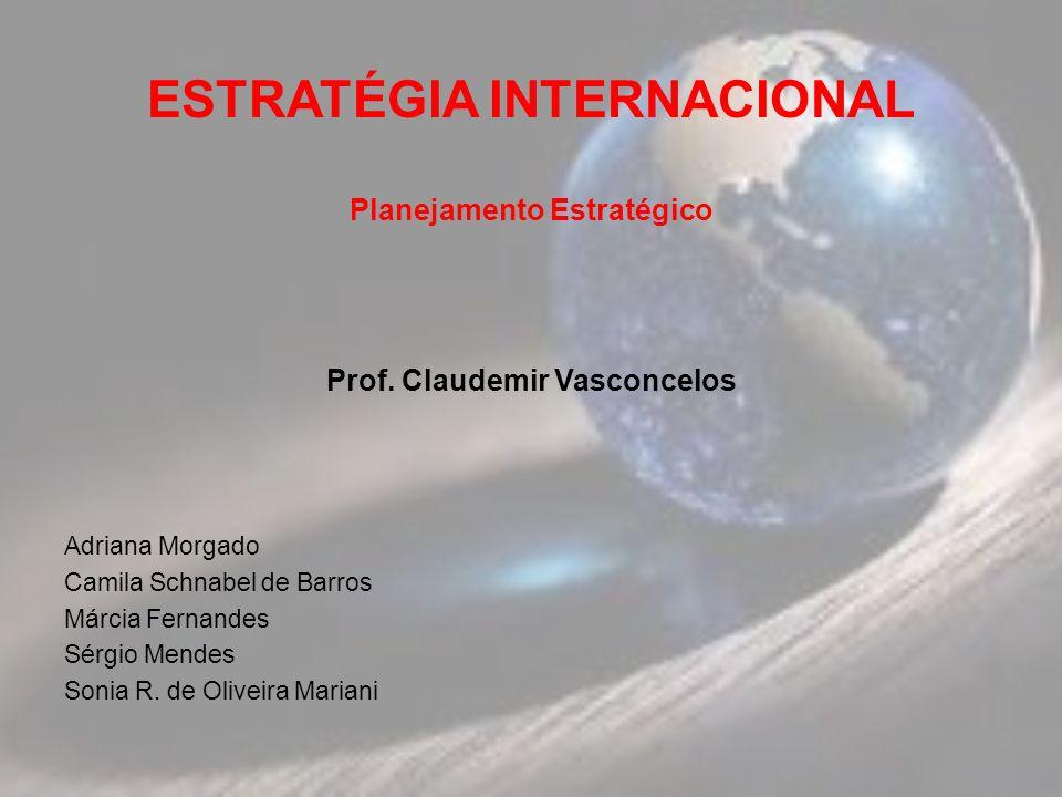 ESTRATÉGIA INTERNACIONAL Planejamento Estratégico Prof. Claudemir Vasconcelos Adriana Morgado Camila Schnabel de Barros Márcia Fernandes Sérgio Mendes