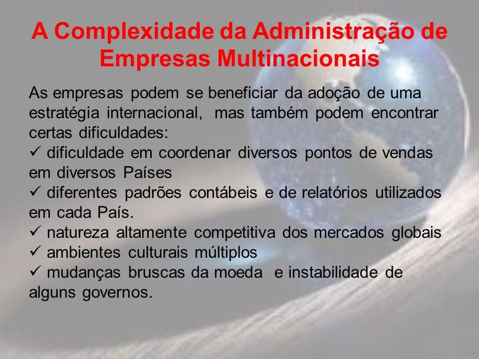 A Complexidade da Administração de Empresas Multinacionais As empresas podem se beneficiar da adoção de uma estratégia internacional, mas também podem